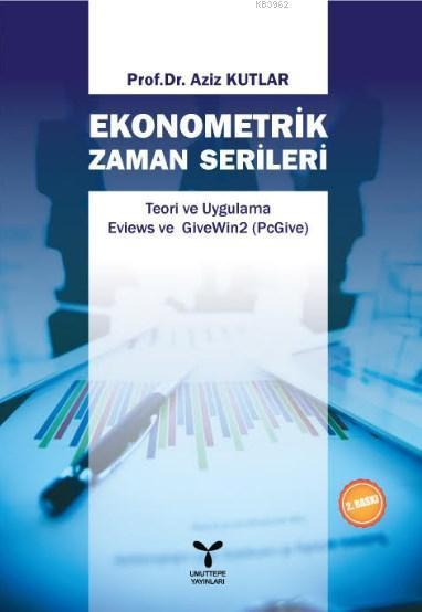 Ekonometrik Zaman Serileri; Teori ve Uygulama Eviews ve GiveWin2 (PcGive)