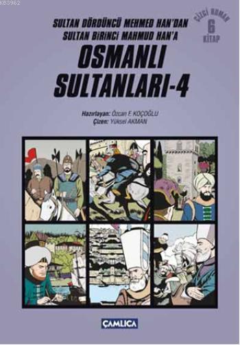 Osmanlı Sultanları 4; Sultan Dördüncü Mehmed Han'dan Sultan Birinci Mahmud Han'a