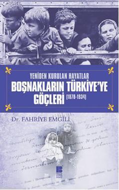 Yeniden Kurulan Hayatlar Boşnakların Türkiye'ye Göçleri (1878-1934)