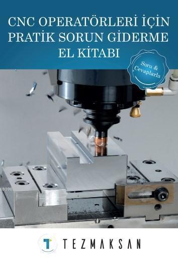 CNC Operatörleri İçin Pratik Sorun Giderme El Kitabı; Soru ve Cevaplarla
