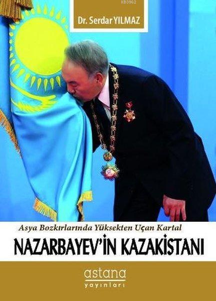 Nazarbayev'in Kazakistanı; Asya Bozkırlarında Yüksekten Uçan Kartal
