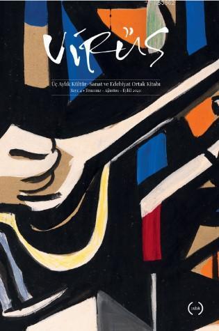 Virüs Üç Aylık Kültür Sanat ve Edebiyat Dergisi; Sayı: 4 (Temmuz - Ağustos - Eylül