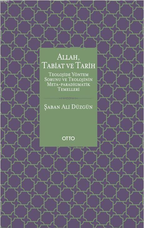 Allah, Tabiat ve Tarih; Teolojide Yöntem Sorunu ve Teolojinin Meta-Paradigmatik Temelleri