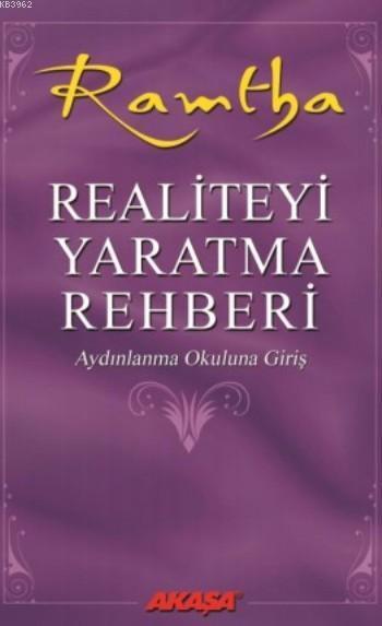 Realiteyi Yaratma Rehberi; Aydınlanma Okuluna Giriş