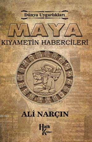 Maya Kıyametin Habercileri; Dünya Uygarlıkalrı