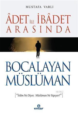 Adet ile İbadet Arasında Bocalayan Müslüman