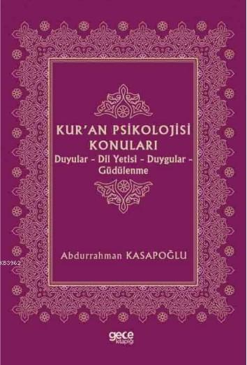 Kur'an Psikolojisi Konuları; Duyular - Dil Yetisi - Duygular - Güdülenme
