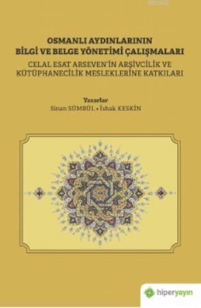 Osmanlı Aydınlarının Bilgi ve Belge Çalışmaları; Celal Esat Arseven'in Arşivcilik ve Kütüphanecilik Mesleklerine Katkıları