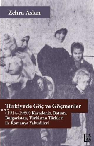 Türkiye'de Göç ve Göçmenler; (1914-1960) Karadeniz, Batum, Bulgaristan, Türkistan Türkleri ile Romanya Yahudileri