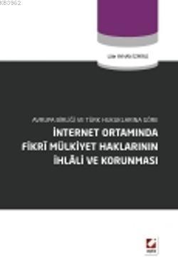 İnternet Ortamında Fikrî Mülkiyet Haklarının İhlâli ve Korunması; Avrupa Birliği ve Türk Hukuklarına Göre