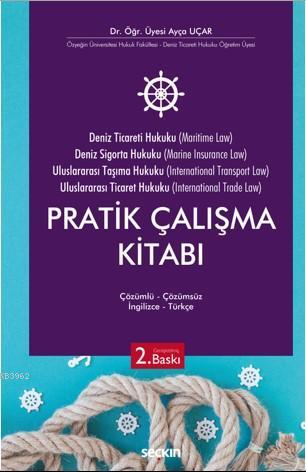 Deniz Ticaret Hukuku, Deniz Sigorta Hukuku, Uluslararası Taşıma Hukuku; Uluslararası Ticaret Hukuku Pratik Çalışma Kitabı