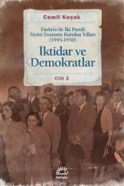 İktidar ve Demokratlar 2; Türkiye'de İki Partili Siyasi Sistemin Kuruluş Yılları (1945-1950)