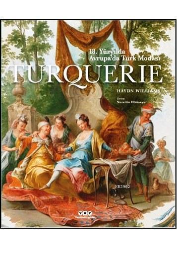 Turquerie - 18.Yüzyılda Avrupa'da Türk Modası (Ciltli)