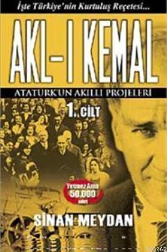 Akl-ı Kemal 1. Cilt; Atatürk'ün Akıllı Projeleri