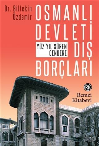 Osmanlı Devleti Dış Borçları; Yüz Yıl Süren Cendere