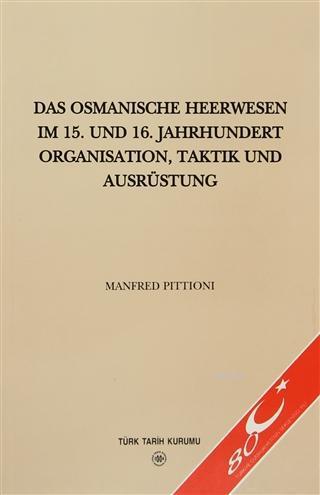 Das Osmanische Heerwesen Im 15. Und 16. Jahrhundert Organisation, Taktik Und Ausrüstung