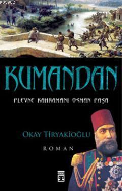 Kumandan; Plevne'de Unutulmuş Bir Ordu