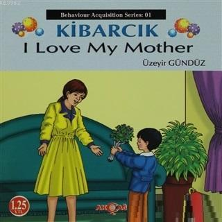 Kibarcık I Love My Mother; Behaviour Acquisition Series 01