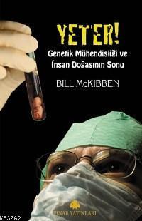 Yeter; Genetik Mühendisliği ve İnsan Doğasının Sonu