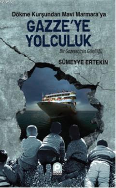 Dökme Kurşundan Mavi Marmara'ya| Gazze'ye Yolculuk; Bir Gazetecinin Günlüğü