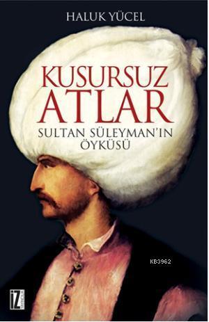 Kusursuz Atlar; Sultan Süleyman'ın Öyküsü