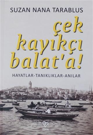 Çek Kayıkçı Balat'a!; Hayatlar - Tanıklar - Anılar