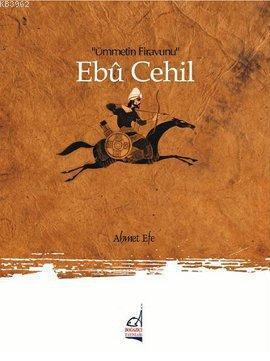 Ebu Cehil; Ümmetin Firavunu