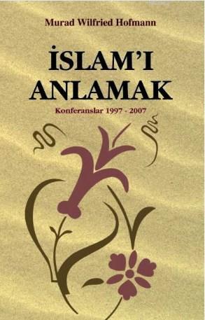 İslam'ı Anlamak; Konferanslar 1997-2007