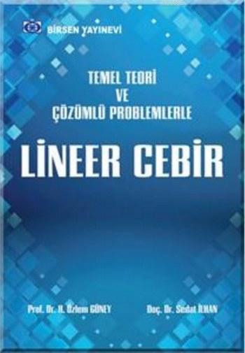 Lineer Cebir; Temel Teori ve Çözümlü Problemlerle