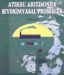 Atıksu Arıtımında Biyokimyasal Prosesler Cilt 1