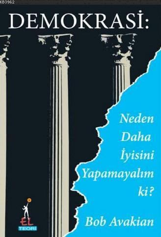 Demokrasi; Neden Daha İyisini Yapmayalım Ki ?