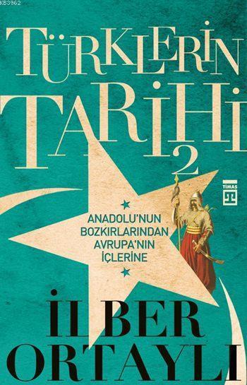 Türklerin Tarihi 2; Anadolu'nun Bozkırlarından Avrupa'nın İçlerine