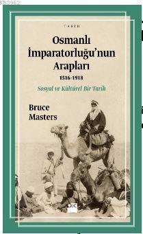 Osmanlı İmparatorluğu'nun Arapları (1516-1918); Sosyal ve Kültürel Bir Tarih