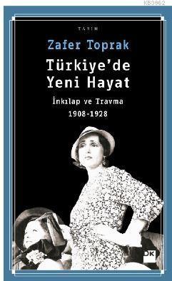 Türkiye'de Yeni Hayat; İnkılap ve Travma 1908-1928