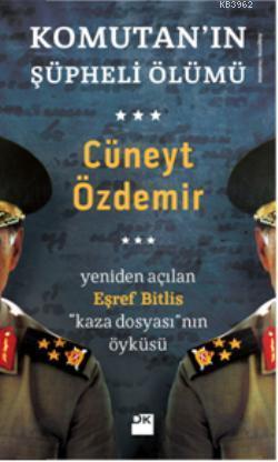 Komutanın Şüpheli Ölümü; Yeniden Açılan Eşref Bitlis Kaza Dosyasının Öyküsü