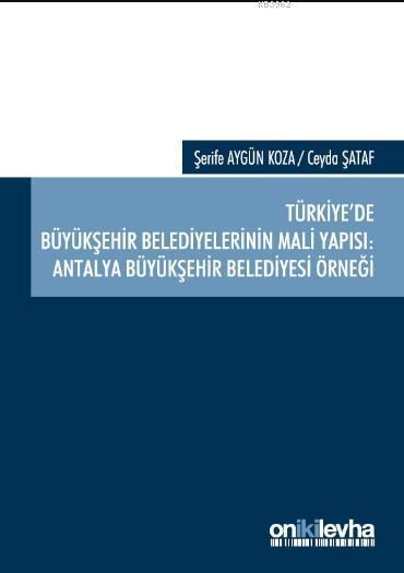 Türkiye'de Büyükşehir Belediyelerinin Mali Yapısı: Antalya Büyükşehir Belediyesi Örneği