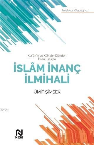 İslam İnanç İlmihali; Kur'an'ın ve Kainatın Dilinden İman Esasları