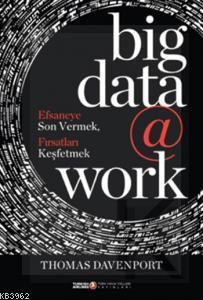 Big Data @ Work; Efsaneye Son Vermek, Fırsatları Keşfetmek