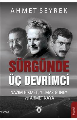 Sürgünde Üç Devrimci; Nazım Hikmet, Yılmaz Güney ve Ahmet Kaya