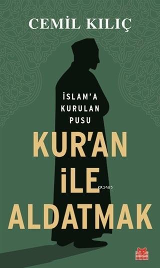 Kur'an İle Aldatmak; İslam'a Kurulan Pusu