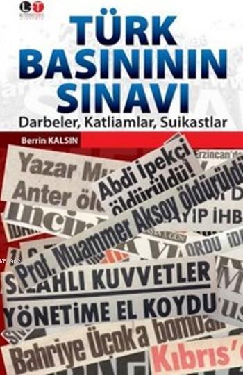 Türk Basının Sınavı; Darbeler, Katliamlar, Suikastlar