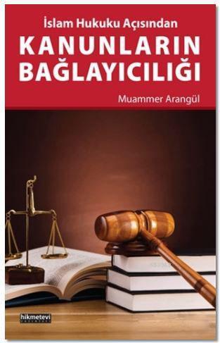 Kanunların Bağlayıcılığı; İslam Hukuku Açısından