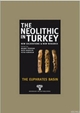 The Neolithic in Turkey; The Euphrates Basın