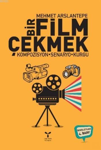 Bir Film Çekmek; Kompozisyon-Senaryo-Kurgu