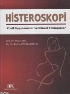 Histeroskopi; Klinik Uygulamalar ve Güncel Yaklaşımlar