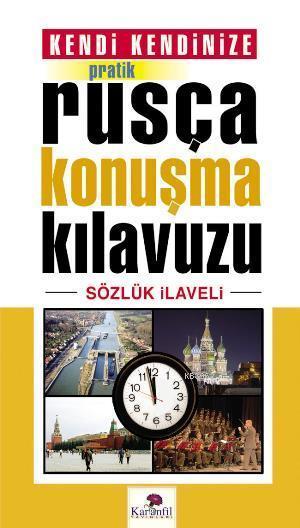 Kendi Kendinize Pratik Rusça Konuşma Kılavuzu; Sözlük İlaveli