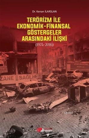 Terörizm İle Ekonomik Finansal Göstergeler Arasındaki İlişki; (1974-2016)