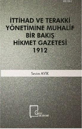 İttihad Ve Terakki Yönetimine Muhalif Bir Bakış Hikmet Gazetesi 1912