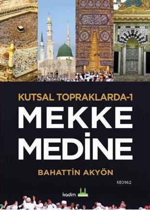 Kutsal Topraklarda - 1 Mekke-Medine