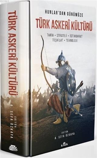 Hunlar'dan Günümüze Türk Askeri Kültürü; Tarih - Strateji - İstihbarat - Teşkilat - Teknoloji